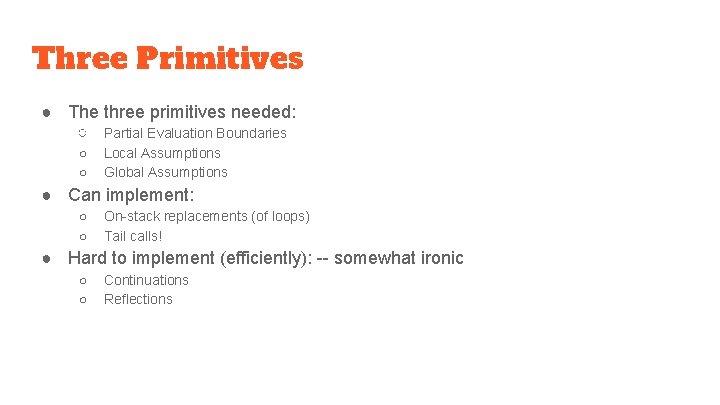 Three Primitives ● The three primitives needed: ○ Partial Evaluation Boundaries ○ ○ Local