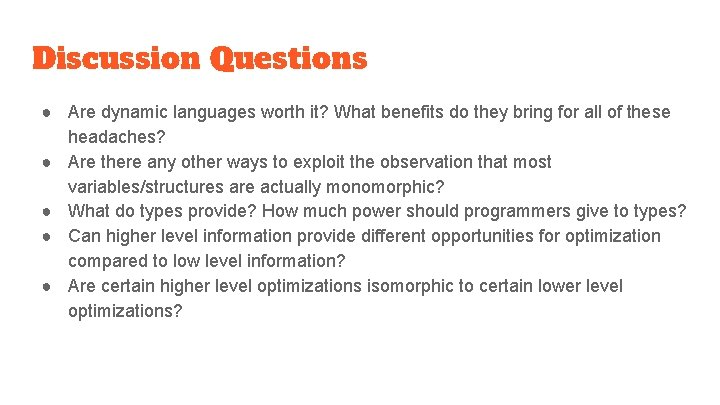 Discussion Questions ● Are dynamic languages worth it? What benefits do they bring for