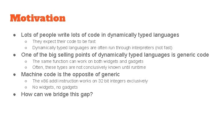 Motivation ● Lots of people write lots of code in dynamically typed languages ○