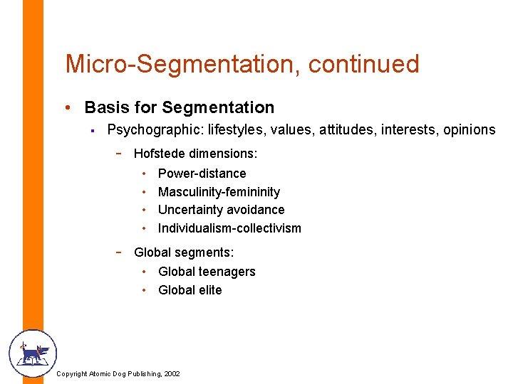Micro-Segmentation, continued • Basis for Segmentation § Psychographic: lifestyles, values, attitudes, interests, opinions -
