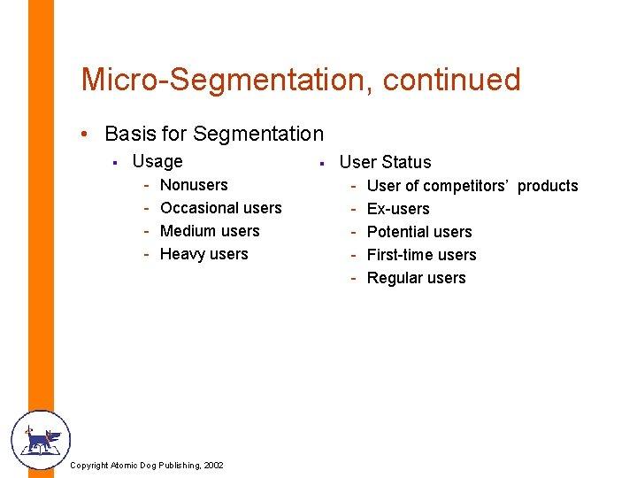 Micro-Segmentation, continued • Basis for Segmentation § Usage - Nonusers Occasional users Medium users