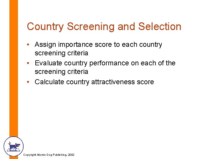 Country Screening and Selection • Assign importance score to each country screening criteria •