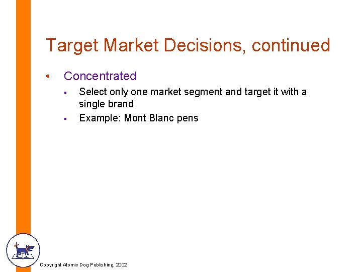 Target Market Decisions, continued • Concentrated § § Select only one market segment and