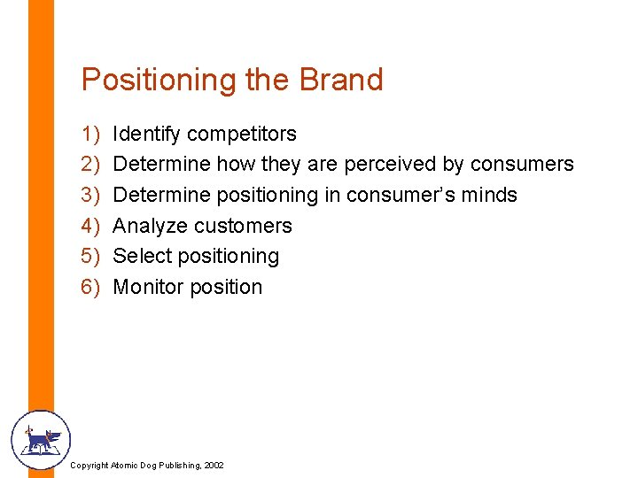 Positioning the Brand 1) 2) 3) 4) 5) 6) Identify competitors Determine how they