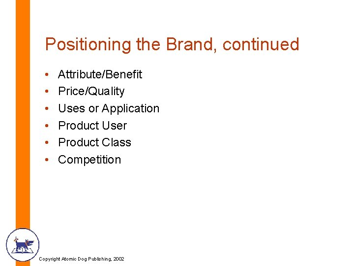 Positioning the Brand, continued • • • Attribute/Benefit Price/Quality Uses or Application Product User