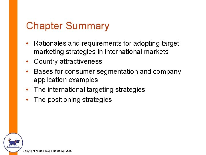 Chapter Summary • Rationales and requirements for adopting target marketing strategies in international markets
