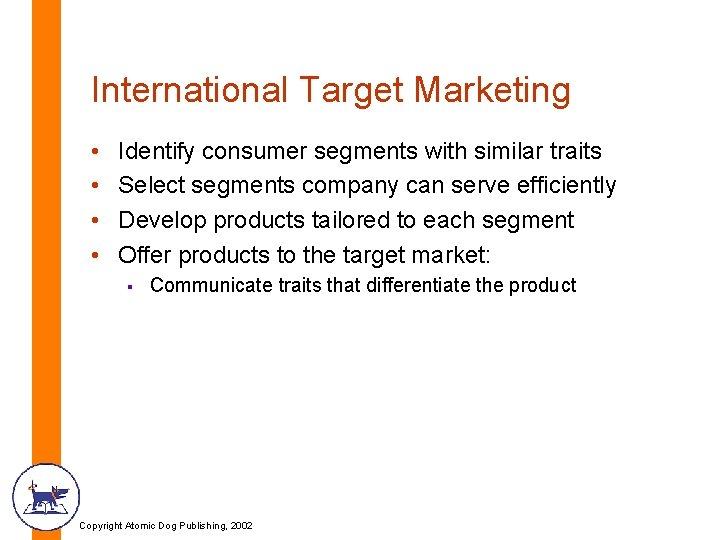 International Target Marketing • • Identify consumer segments with similar traits Select segments company