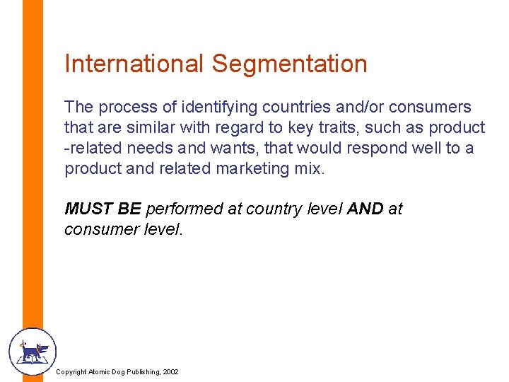 International Segmentation The process of identifying countries and/or consumers that are similar with regard