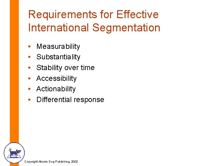 Requirements for Effective International Segmentation • • • Measurability Substantiality Stability over time Accessibility