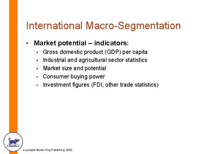 International Macro-Segmentation • Market potential – indicators: § § § Gross domestic product (GDP)