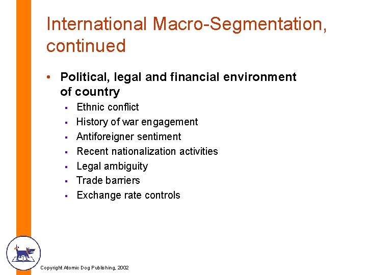 International Macro-Segmentation, continued • Political, legal and financial environment of country § § §