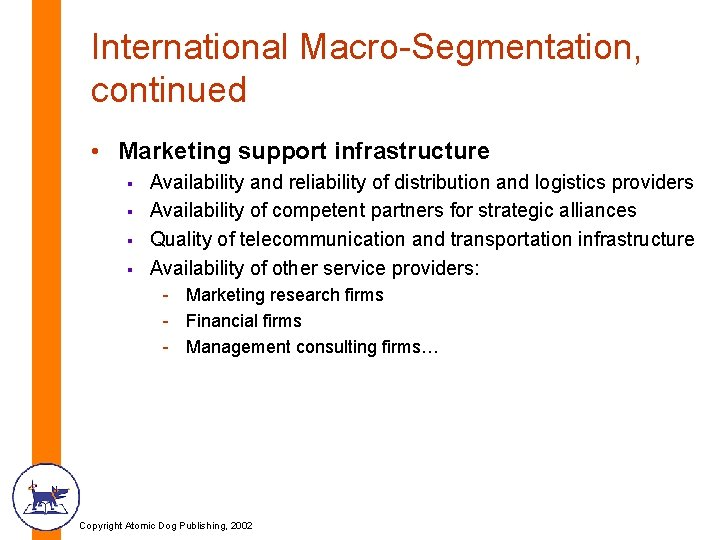 International Macro-Segmentation, continued • Marketing support infrastructure § § Availability and reliability of distribution