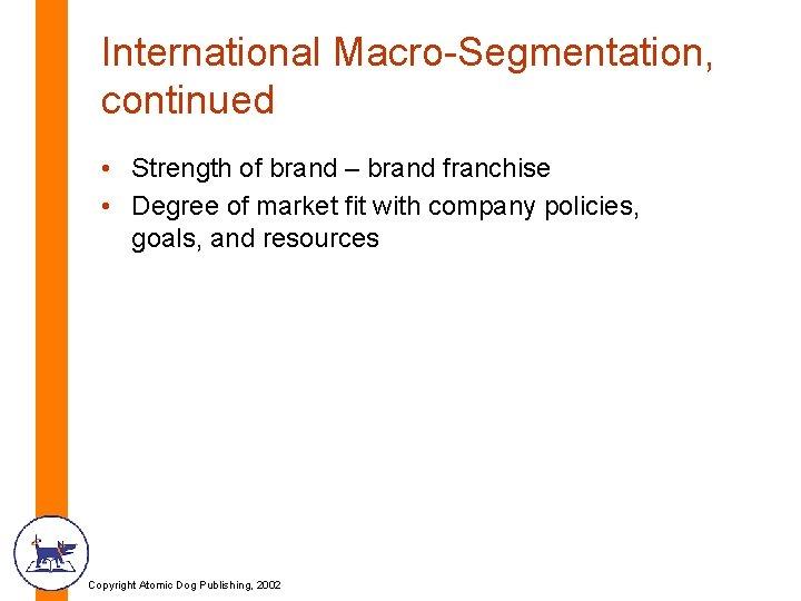 International Macro-Segmentation, continued • Strength of brand – brand franchise • Degree of market
