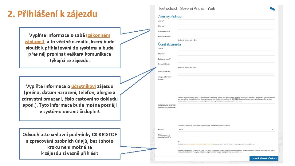 2. Přihlášení k zájezdu Vyplňte informace o sobě (zákonném zástupci), a to včetně e-mailu,