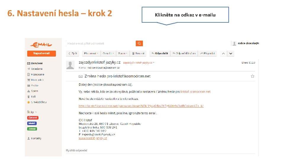 6. Nastavení hesla – krok 2 Klikněte na odkaz v e-mailu