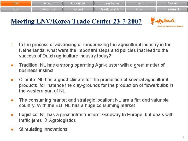 Intro Holland Agri-sector Success factors Trends Policies Exit Economics Export Developments Chains Investments Meeting