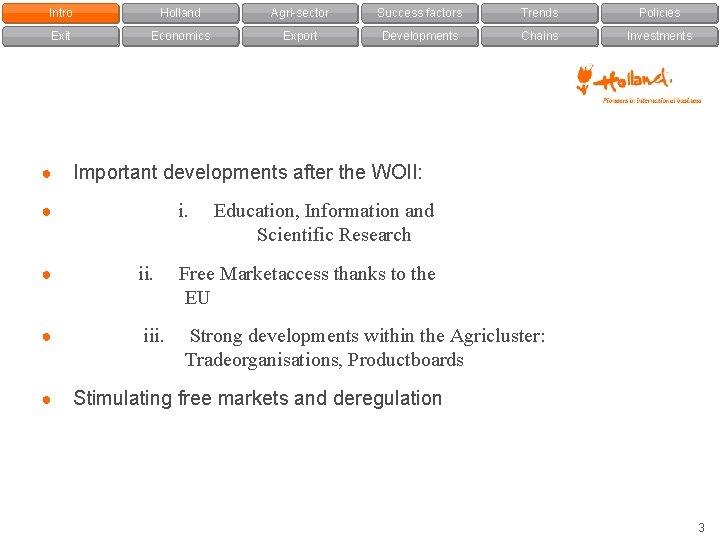 Intro Holland Agri-sector Success factors Trends Policies Exit Economics Export Developments Chains Investments ●