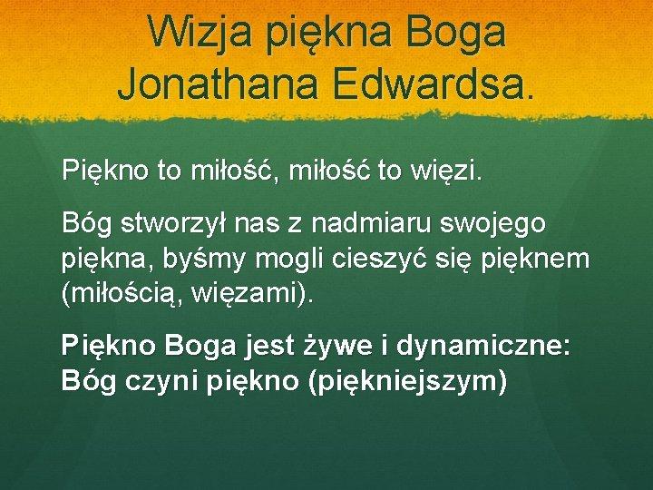 Wizja piękna Boga Jonathana Edwardsa. Piękno to miłość, miłość to więzi. Bóg stworzył nas