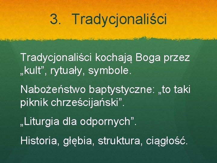 """3. Tradycjonaliści kochają Boga przez """"kult"""", rytuały, symbole. Nabożeństwo baptystyczne: """"to taki piknik chrześcijański""""."""