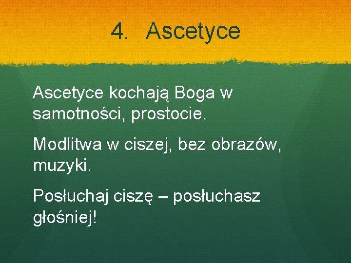 4. Ascetyce kochają Boga w samotności, prostocie. Modlitwa w ciszej, bez obrazów, muzyki. Posłuchaj