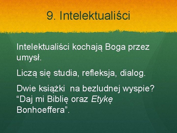 9. Intelektualiści kochają Boga przez umysł. Liczą się studia, refleksja, dialog. Dwie książki na