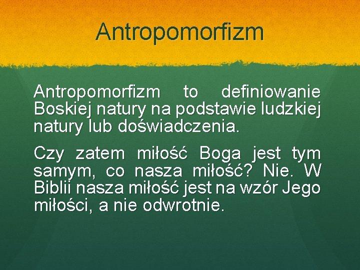 Antropomorfizm to definiowanie Boskiej natury na podstawie ludzkiej natury lub doświadczenia. Czy zatem miłość