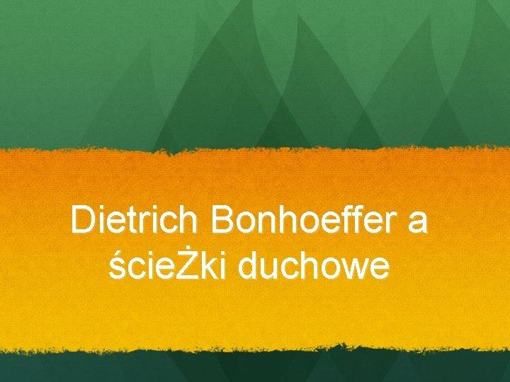 Dietrich Bonhoeffer a ścieŻki duchowe