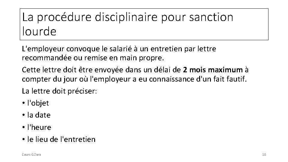 La procédure disciplinaire pour sanction lourde L'employeur convoque le salarié à un entretien par