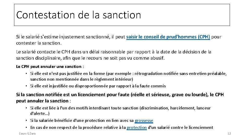 Contestation de la sanction Si le salarié s'estime injustement sanctionné, il peut saisir le