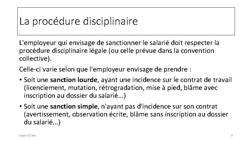 La procédure disciplinaire L'employeur qui envisage de sanctionner le salarié doit respecter la procédure