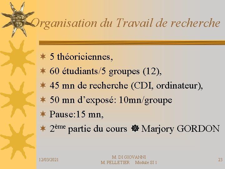 Organisation du Travail de recherche ¬ 5 théoriciennes, ¬ 60 étudiants/5 groupes (12), ¬