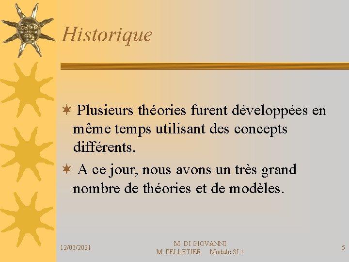 Historique ¬ Plusieurs théories furent développées en même temps utilisant des concepts différents. ¬