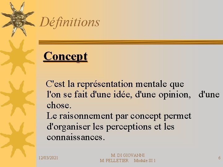 Définitions Concept C'est la représentation mentale que l'on se fait d'une idée, d'une opinion,