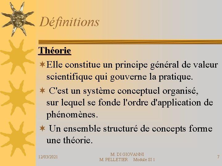 Définitions Théorie ¬Elle constitue un principe général de valeur scientifique qui gouverne la pratique.