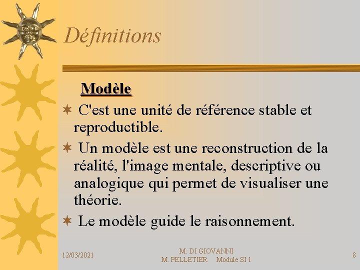 Définitions Modèle ¬ C'est une unité de référence stable et reproductible. ¬ Un modèle