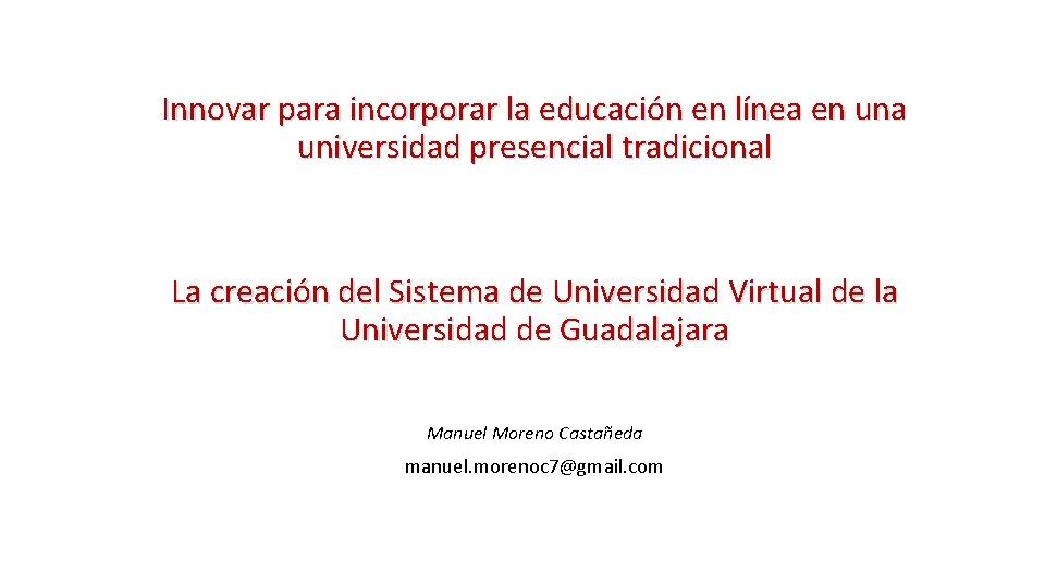 Innovar para incorporar la educación en línea en una universidad presencial tradicional La creación