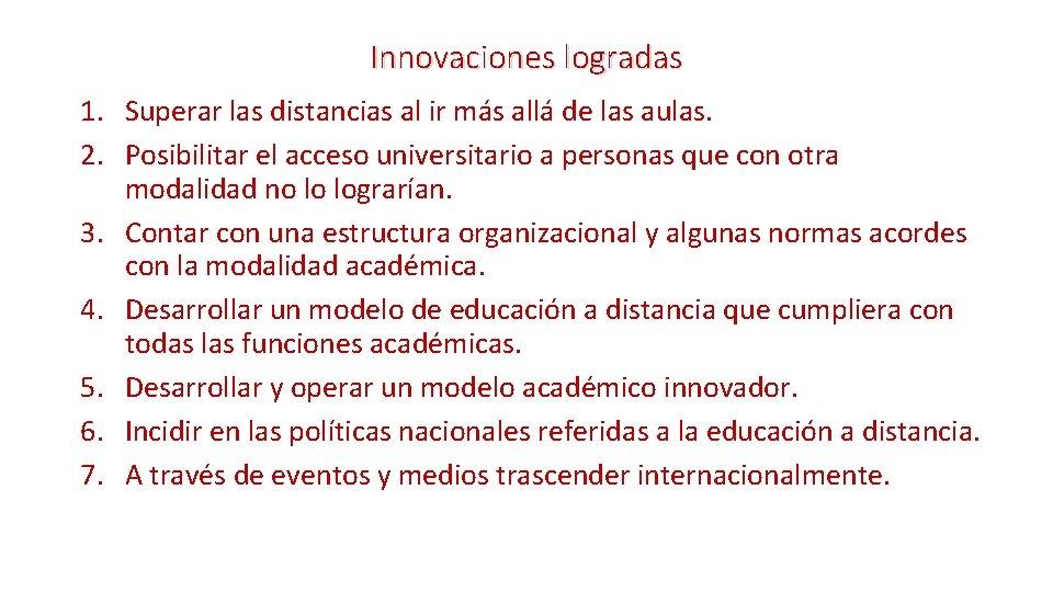 Innovaciones logradas 1. Superar las distancias al ir más allá de las aulas. 2.