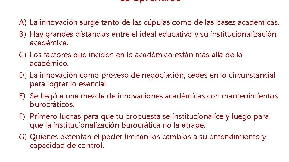 Lo aprendido A) La innovación surge tanto de las cúpulas como de las