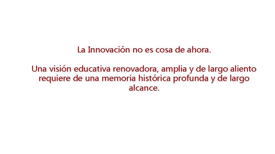 La Innovación no es cosa de ahora. Una visión educativa renovadora, amplia y