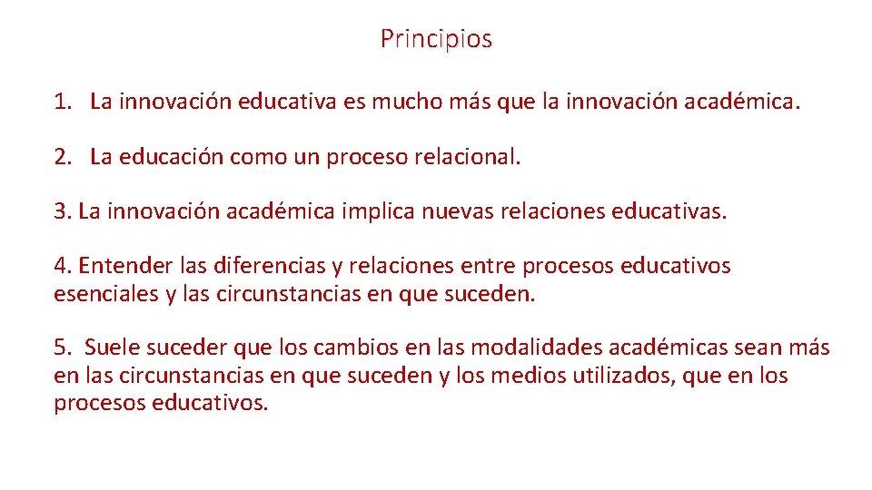 Principios 1. La innovación educativa es mucho más que la innovación académica. 2. La
