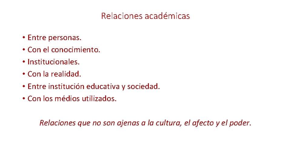 Relaciones académicas • Entre personas. • Con el conocimiento. • Institucionales. • Con la