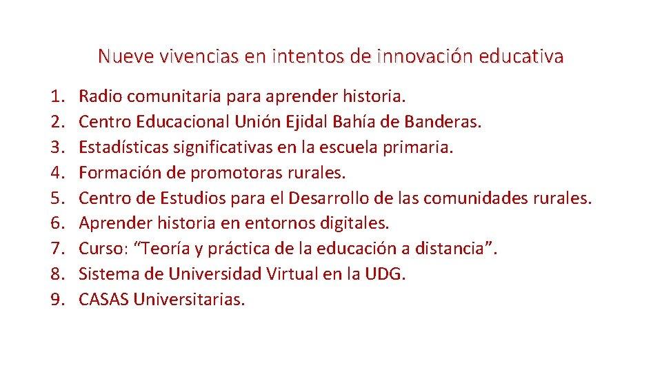 Nueve vivencias en intentos de innovación educativa 1. 2. 3. 4. 5. 6. 7.