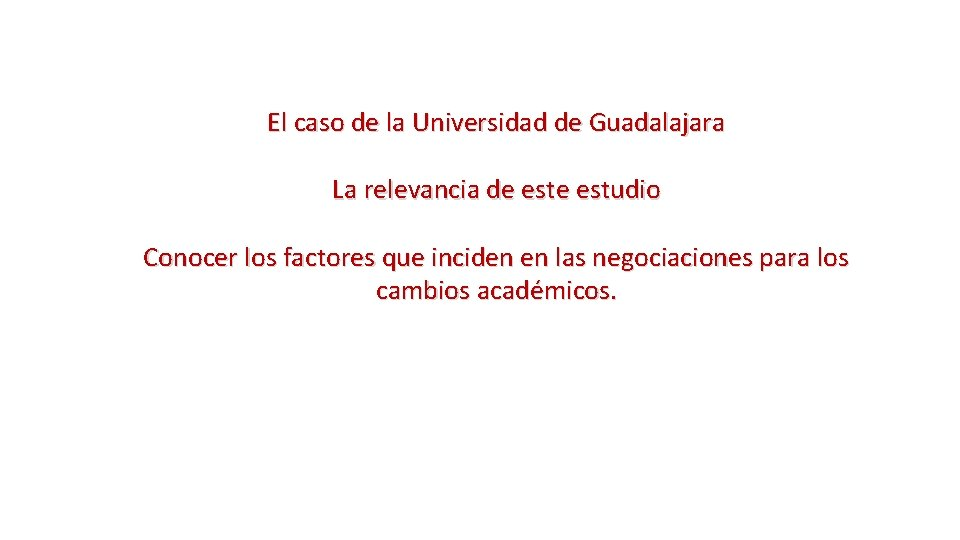 El caso de la Universidad de Guadalajara La relevancia de estudio Conocer los factores