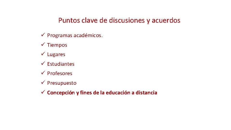 Puntos clave de discusiones y acuerdos ü Programas académicos. ü Tiempos ü Lugares ü
