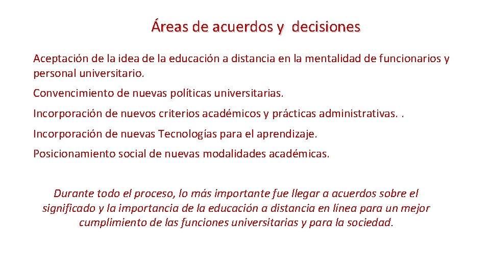 Áreas de acuerdos y decisiones Aceptación de la idea de la educación a distancia