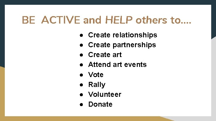 BE ACTIVE and HELP others to…. ● ● ● ● Create relationships Create partnerships