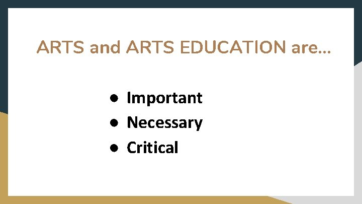 ARTS and ARTS EDUCATION are. . . ● Important ● Necessary ● Critical