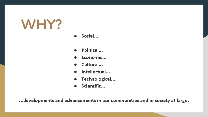 WHY? ● Social. . . ● ● ● Political. . . Economic. . .
