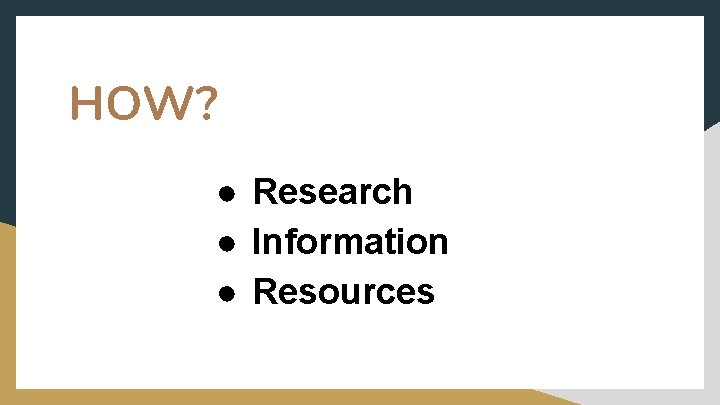 HOW? ● Research ● Information ● Resources