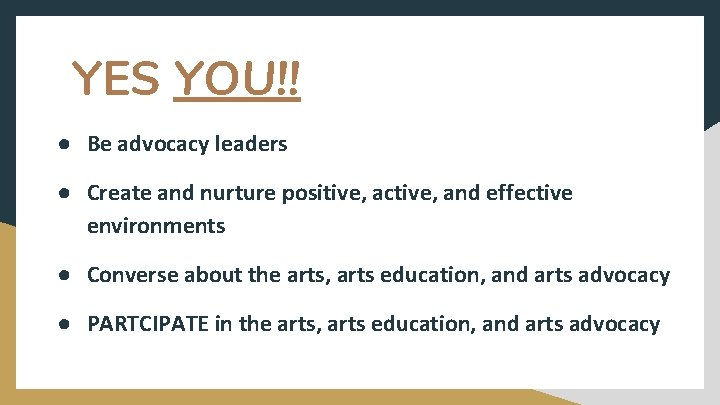 YES YOU!! ● Be advocacy leaders ● Create and nurture positive, active, and effective